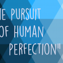 The Pursuit of Human Perfection
