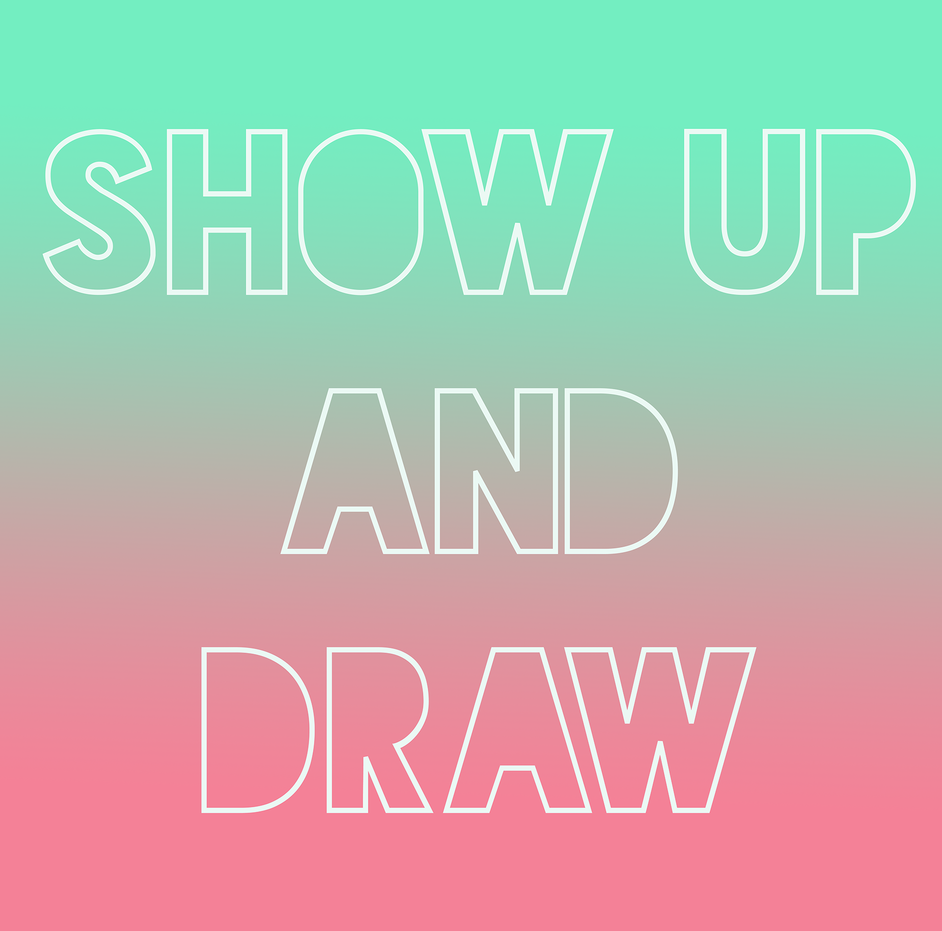 Show Up and Draw (design+motto)